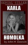 Karla Homolka - Serial Killer (Serial Killer Biography Series)