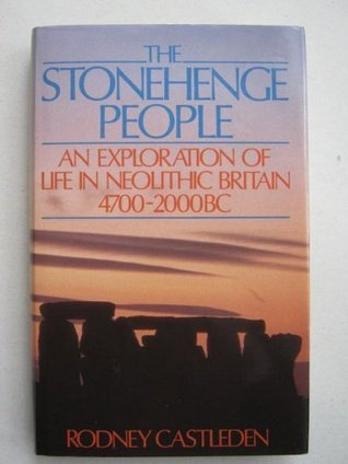 The Stonehenge People: An Exploration of Life in Neolithic Britain, 4700-2000 B.C.