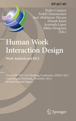 Human Work Interaction Design. Work Analysis and Hci: Third Ifip 13.6 Working Conference, Hwid 2012, Copenhagen, Denmark, December 5-6, 2012, Revised Selected Papers