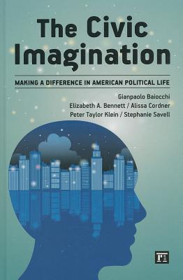The Civic Imagination: Making a Difference in American Political Life