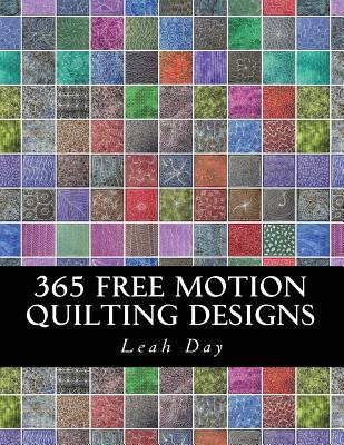 365 Free Motion Quilting Designs by Leah C. Day : 365 quilting designs - Adamdwight.com