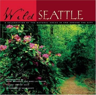 Wild Seattle: A Celebration of the Natural Areas In and Around the City