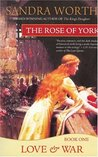 The Rose of York: Love & War (The Rose of York Trilogy, #1)