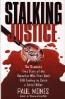 Stalking Justice: The Dramatic True Story of the Detective Who First Used DNA Testing To...
