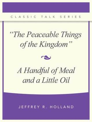 The Peaceable Things of the Kingdom and a Handful of Meal and a Little Oil