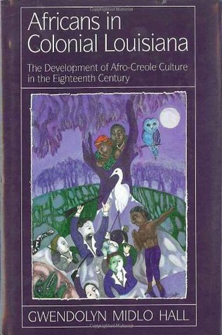 Africans in Colonial Louisiana by Gwendolyn Midlo Hall