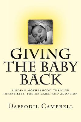 Giving the Baby Back: Finding Motherhood Through Infertility, Foster Care, and Adoption