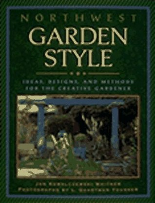 Northwest Garden Style: Ideas, Designs, and Methods for the Creative Gardener