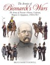 Armies of Bismarck's Wars: The Army of Prussia-History, Uniforms and Equipment, 1860-1867