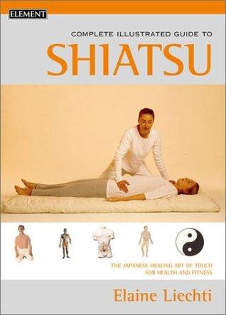 The Complete Illustrated Guide to Shiatsu