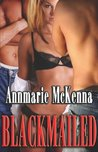 Blackmailed by Annmarie McKenna