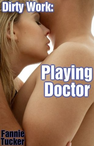 Dirty Work: Playing Doctor