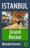 Grand Bazaar in Istanbul - a travel guide and tour as with the best local guide (Istanbul Travel Stories)