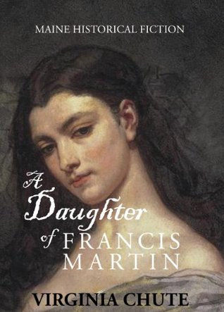 A Daughter of Francis Martin: Maine Historical Fiction