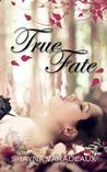 True Fate by Shayna Varadeaux