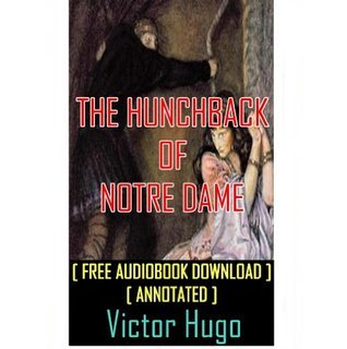 THE HUNCHBACK OF NOTRE DAME - [ FREE AUDIOBOOK DOWNLOAD ] [ ANNOTATED ]