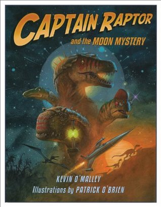 Ebook Captain Raptor and the Moon Mystery by Kevin O'Malley TXT!