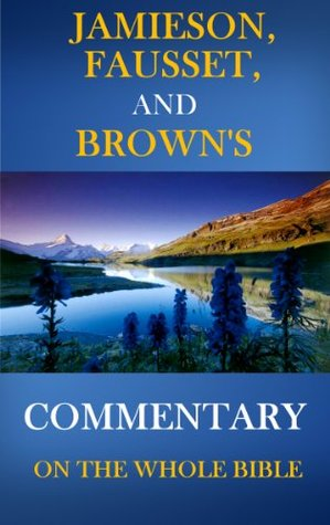 Jamieson, Fausset, and Brown Commentary on the Whole Bible