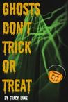 Ghosts Don't Trick or Treat