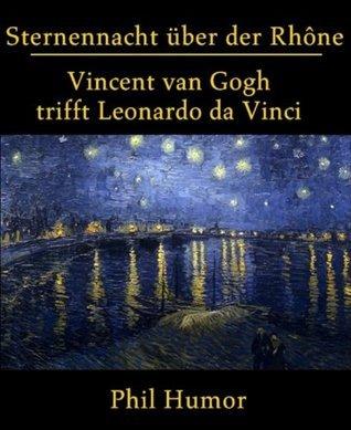 Sternennacht über der Rhône: Vincent van Gogh trifft Leonardo da Vinci