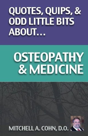 Quotes, Quips, and Odd Little Bits About Osteopathy and Medicine