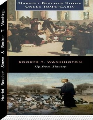 Uncle Tom's Cabin (Volumes 1 & 2) by Harriet Beecher Stowe, Up from Slavery by Booker T.Washington (Slavery in America,literature classics, Literature Collections)