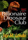 Billionaire Dinosaur Club (Dinosaur Rebirth #1)
