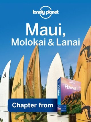 Lonely Planet Maui, Molokai & Lanai: Chapter from Hawaii Travel Guide