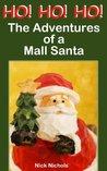 HO! HO! HO! The Adventures of a Mall Santa by Nick Nichols