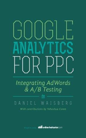 Google Analytics For PPC: Integrating AdWords & A/B Testing