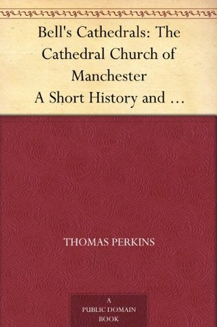 Bell's Cathedrals: The Cathedral Church of Manchester A Short History and Description of the Church and of the Collegiate Buildings now known as Chetham's Hospital
