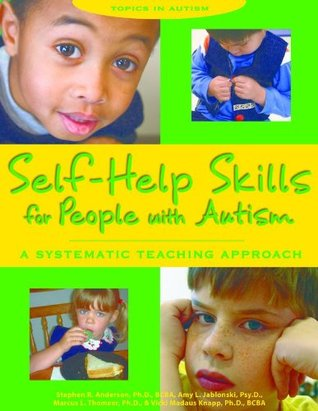 Self Help Skills For People With Autism A Systematic Teaching Approach By Stephen Anderson