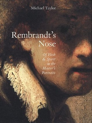 Rembrandt's Nose: Of Flesh and Spirit in the Master's Portraits: Kindle Edition