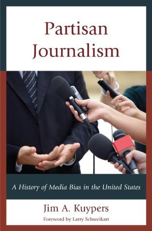 Partisan Journalism: A History of Media Bias in the United States