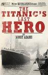 The Titanic's Last Hero by Moody Adams