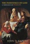 The Insistence of God by John D. Caputo