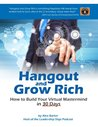 Hangout and Grow Rich : How to Build a Virtual Mastermind in 30 Days