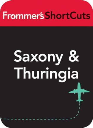 Saxony and Thuringia, Germany: Frommer's ShortCuts