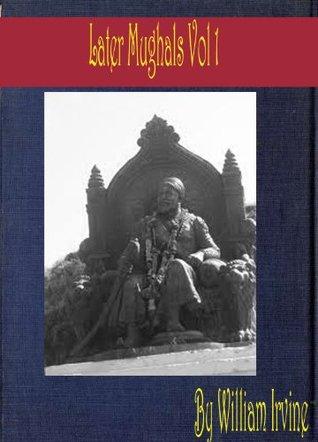 Later Mughals Vol 1