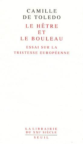 Le Hêtre et le bouleau. Essai sur la tristesse européenne suivi de L'Utopie linguistique ou la pédagogie du vertige