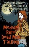 Medium Rare: Dead Man Talking (Medium Rare Series)