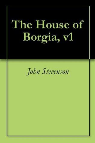 The House of Borgia, v1