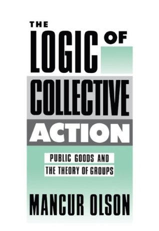The Logic of Collective Action: Public Goods and the Theory of Groups (Harvard Economic Studies Book 124)