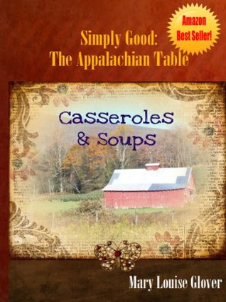 Casserole and Soup Recipes (Simply Good: The Appalachian Table Cookbook)