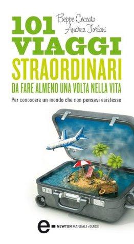 101 viaggi straordinari da fare almeno una volta nella vita DJVU FB2 EPUB - por Beppe Ceccato