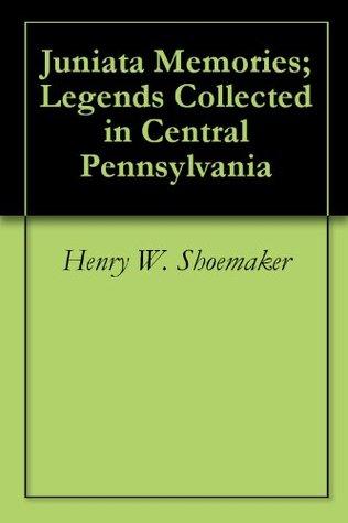 Juniata Memories; Legends Collected in Central Pennsylvania
