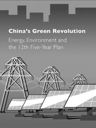 China's Green Revolution: Energy, Environment and the 12th Five-Year Plan