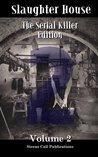 Slaughter House:The Serial Killer Edition Volume 2