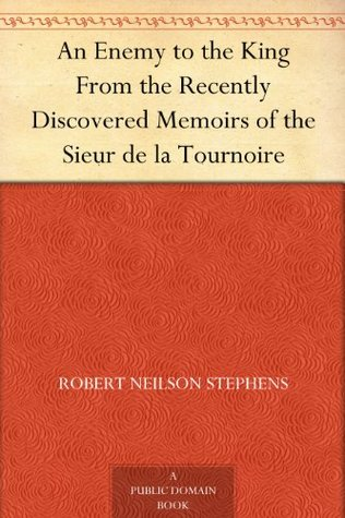 An Enemy to the King From the Recently Discovered Memoirs of the Sieur de la Tournoire
