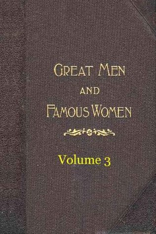 GREAT MEN AND FAMOUS WOMEN Volume 3